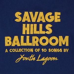 Savage_Hills_Ballroom_--_Youth_Lagoon_Album_Cover.jpeg