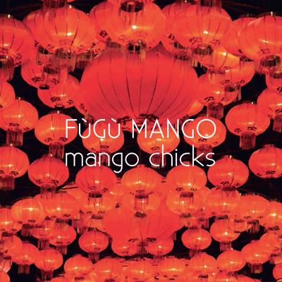 FùGù MANGO - EP (quatre titres) intitulé Mango Chicks